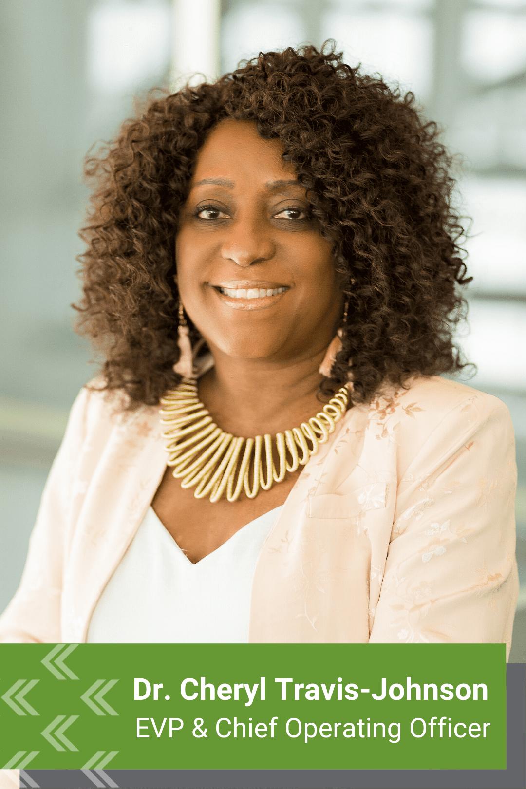 Cheryl Travis-Johnson, EVP & Chief Operating Officer